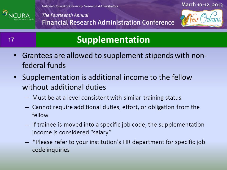 Supplementation 17 Grantees are allowed to supplement stipends with non- federal funds Supplementation is additional income to the fellow without addi