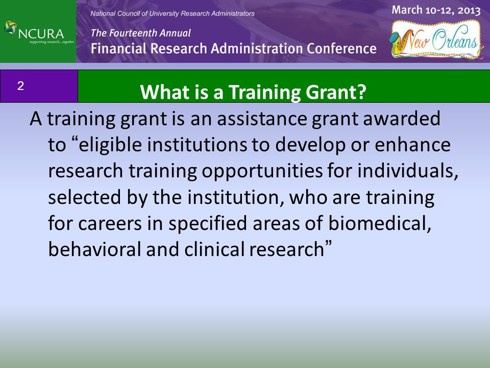 """A training grant is an assistance grant awarded to """"eligible institutions to develop or enhance research training opportunities for individuals, selec"""