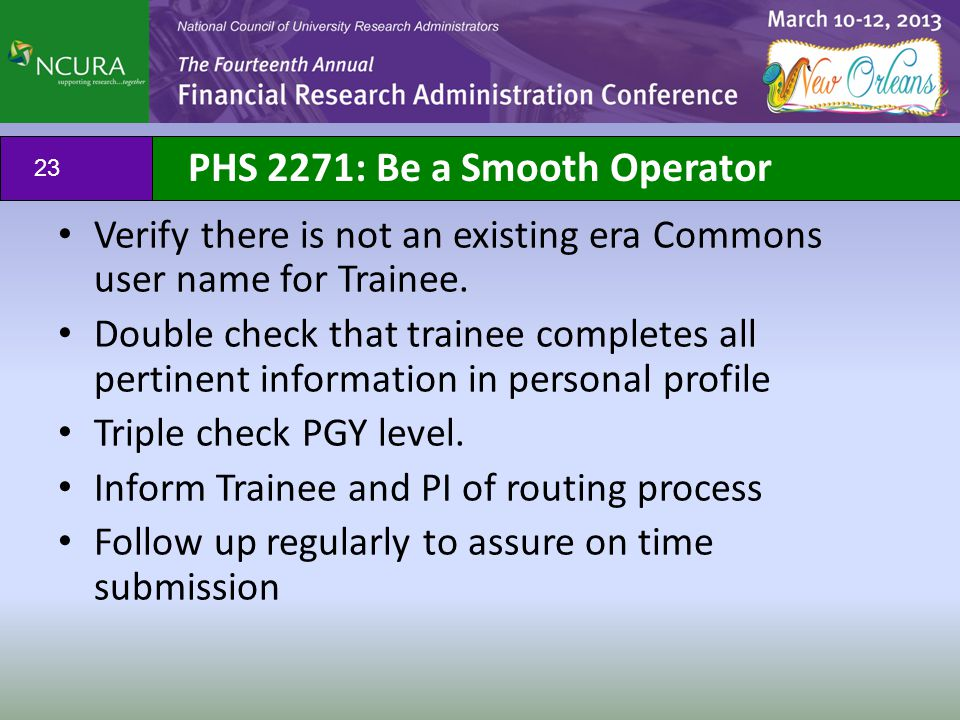 PHS 2271: Be a Smooth Operator Verify there is not an existing era Commons user name for Trainee. Double check that trainee completes all pertinent in