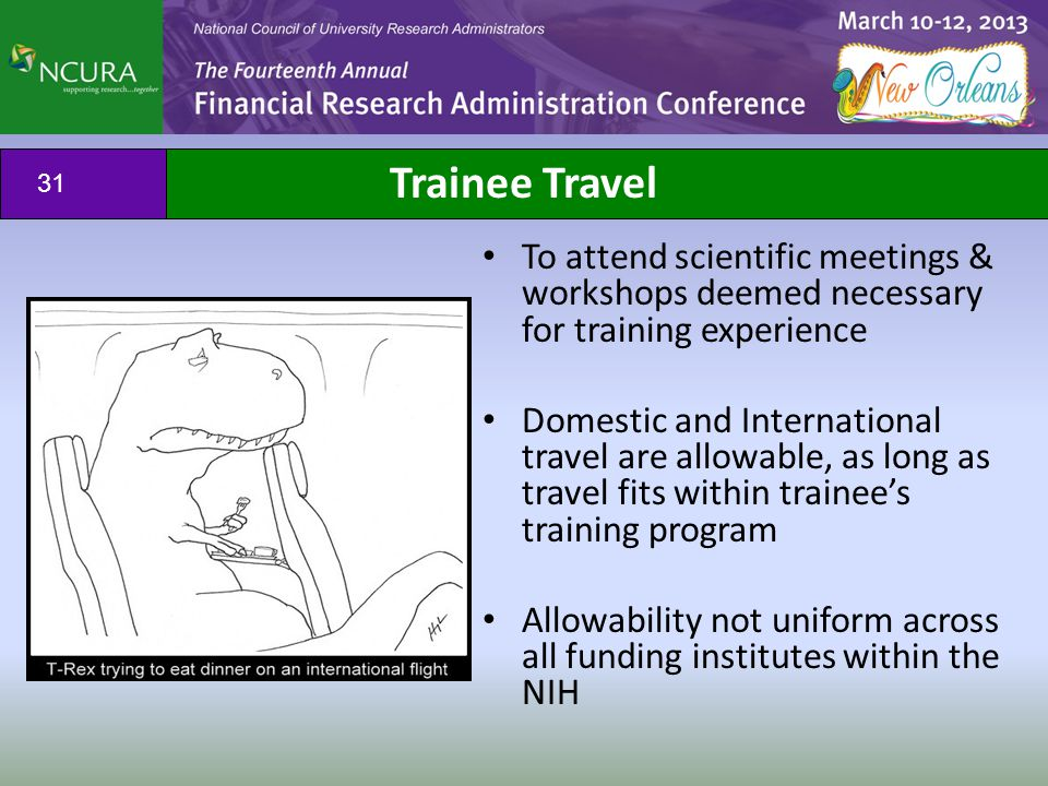 Trainee Travel To attend scientific meetings & workshops deemed necessary for training experience Domestic and International travel are allowable, as