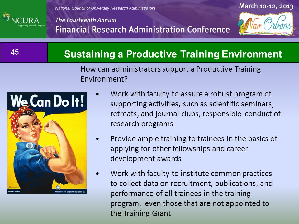 45 Sustaining a Productive Training Environment How can administrators support a Productive Training Environment? Work with faculty to assure a robust