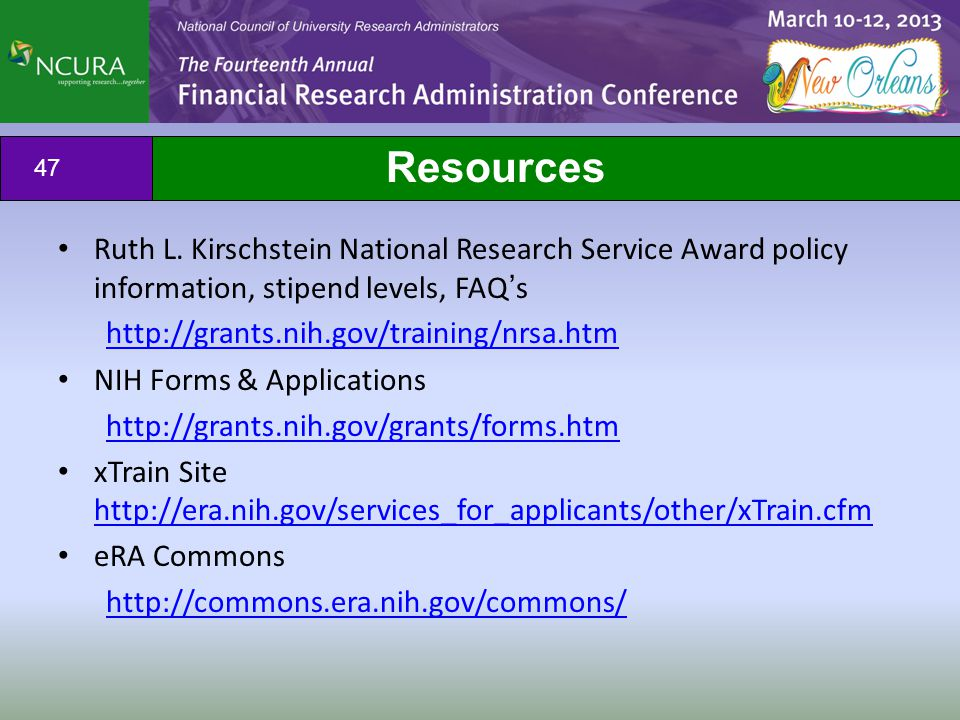 Ruth L. Kirschstein National Research Service Award policy information, stipend levels, FAQ's http://grants.nih.gov/training/nrsa.htm NIH Forms & Appl