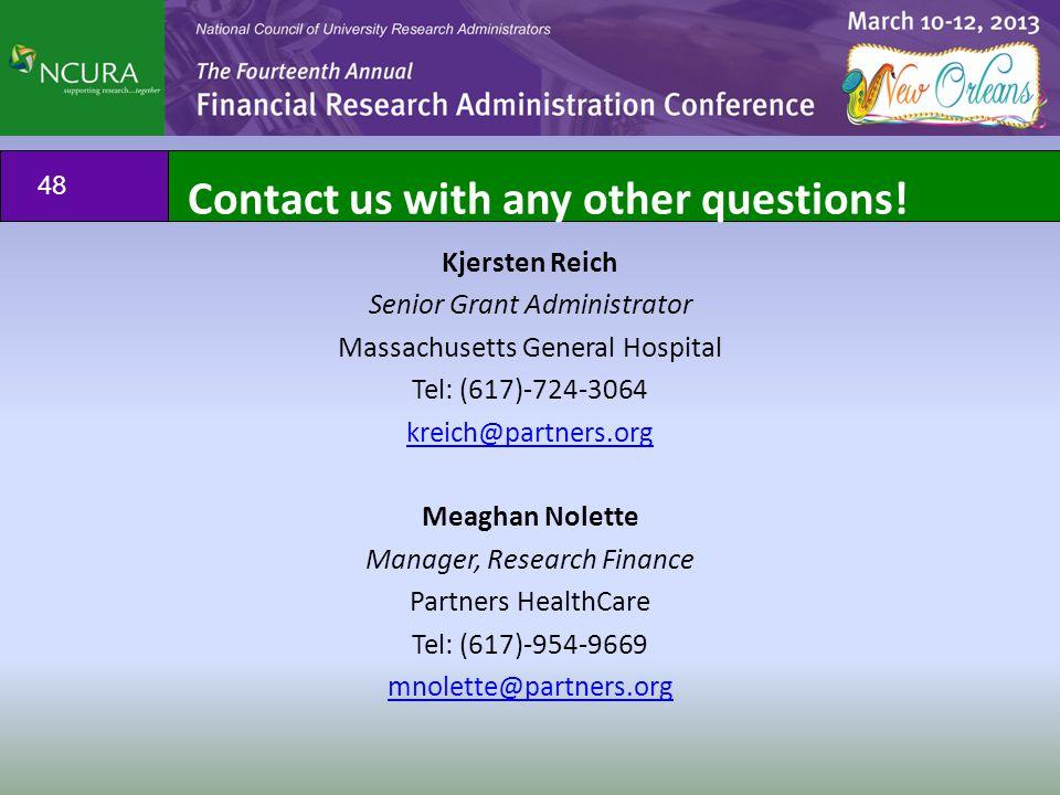 Kjersten Reich Senior Grant Administrator Massachusetts General Hospital Tel: (617)-724-3064 kreich@partners.org Meaghan Nolette Manager, Research Fin