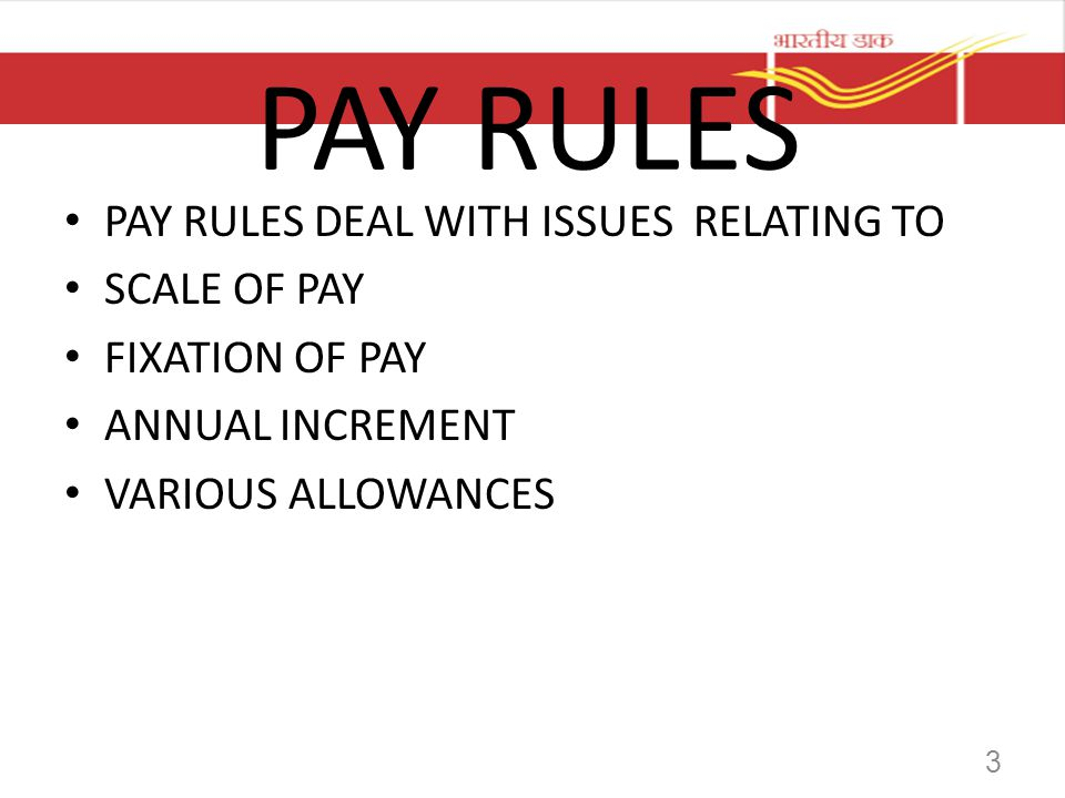 PAY RULES PAY RULES DEAL WITH ISSUES RELATING TO SCALE OF PAY FIXATION OF PAY ANNUAL INCREMENT VARIOUS ALLOWANCES 3