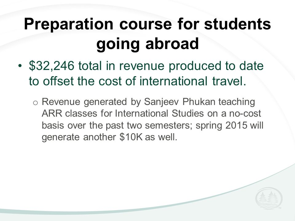 Preparation course for students going abroad $32,246 total in revenue produced to date to offset the cost of international travel.