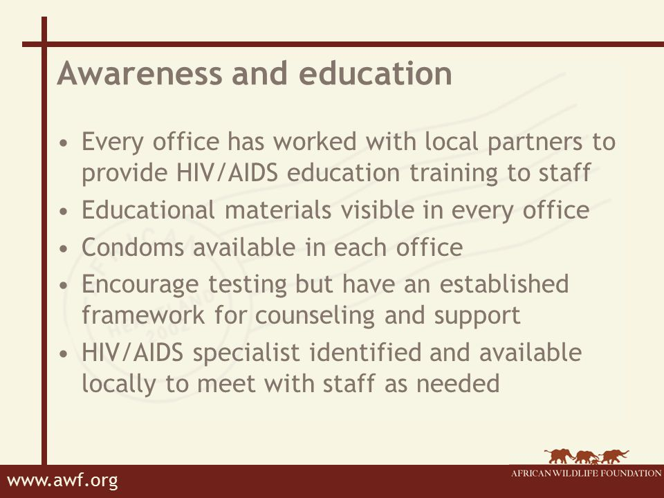 www.awf.org Links with Partner Organizations To fund and program HIV/AIDS activities into our work with local communities Work to build infrastructure systems (staff housing) in parks which allow families to live together Work more closely with health and development sector