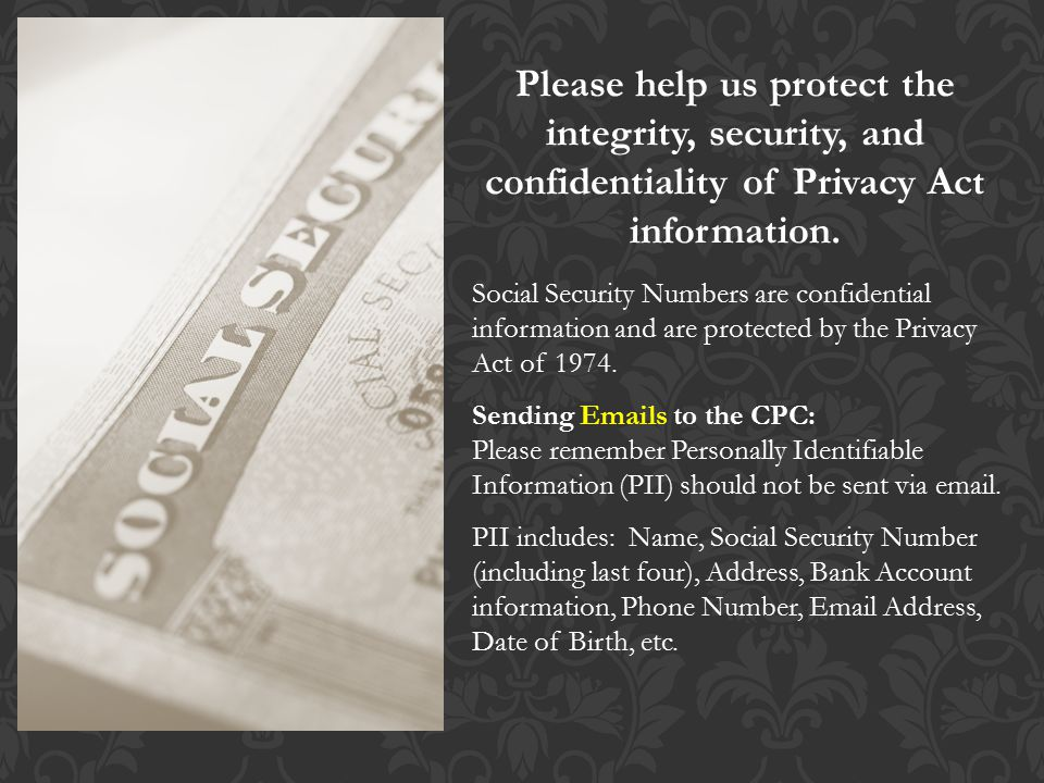 Please help us protect the integrity, security, and confidentiality of Privacy Act information.