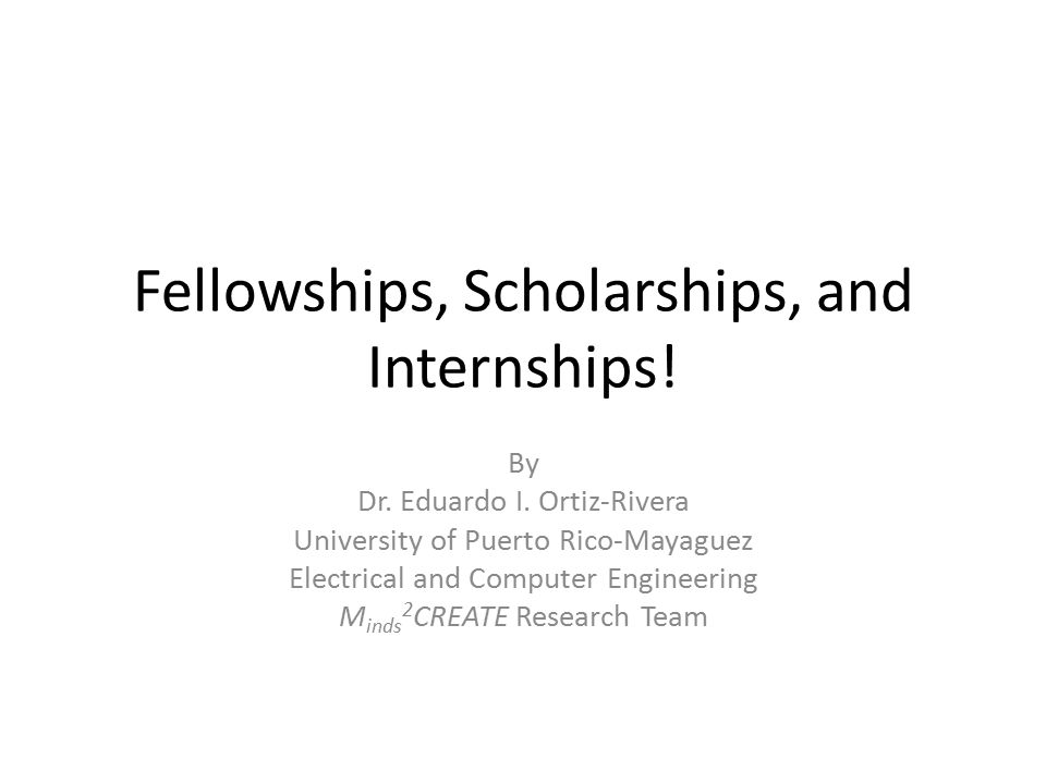 Fellowships, Scholarships, and Internships. By Dr.