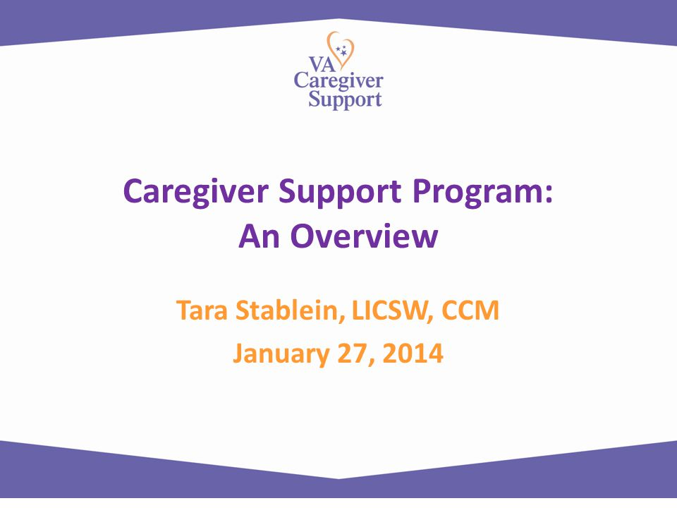 Caregiver Support Program: An Overview Tara Stablein, LICSW, CCM January 27, 2014
