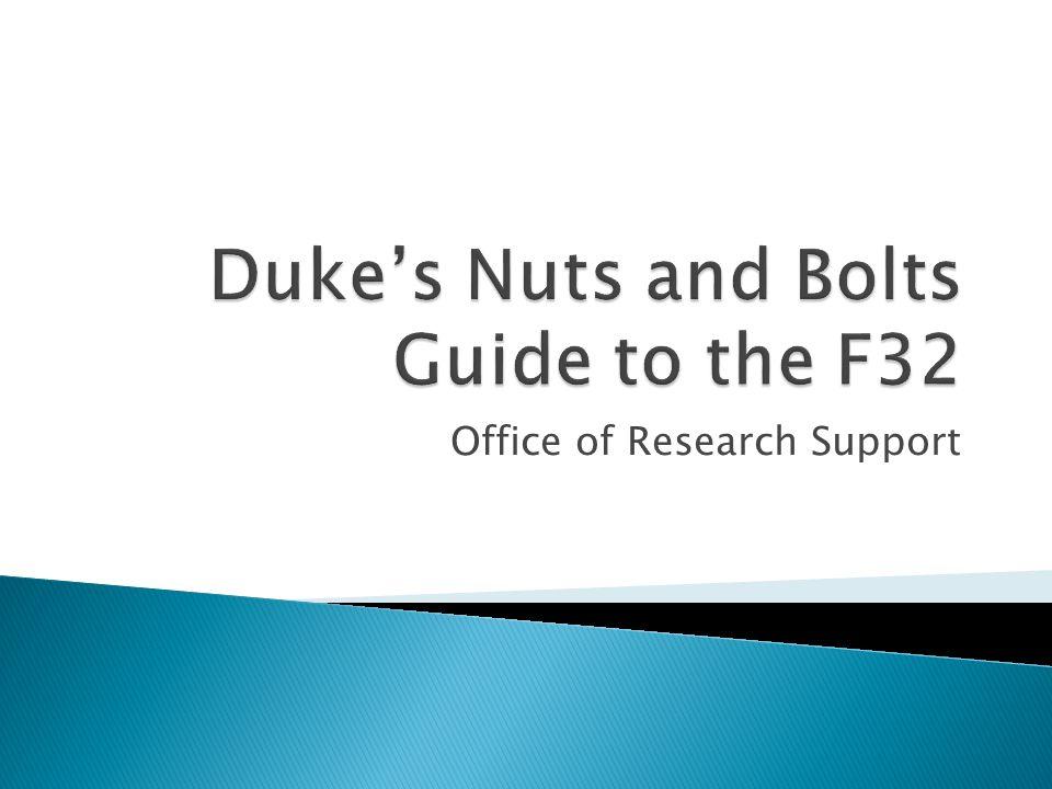  SF424 - http://grants.nih.gov/grants/funding/424/sf424_rr_guide_general_ adobe_verb.pdf http://grants.nih.gov/grants/funding/424/sf424_rr_guide_general_ adobe_verb.pdf  Grants.duke - https://grants.duke.edu https://grants.duke.edu  NIH F32 FOA - http://grants.nih.gov/grants/guide/pa- files/PA-14-149.html http://grants.nih.gov/grants/guide/pa- files/PA-14-149.html  F Fellowships information - (including podcasts) http://grants.nih.gov/training/F_files_nrsa.htm http://grants.nih.gov/training/F_files_nrsa.htm