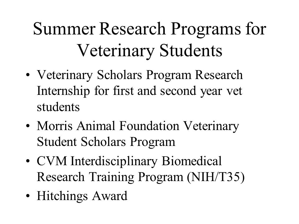 CVM Summer Research Program Sponsors –Merial Co –College of Veterinary Medicine –Veterinary Medical Foundation Fund for Discovery Ms.
