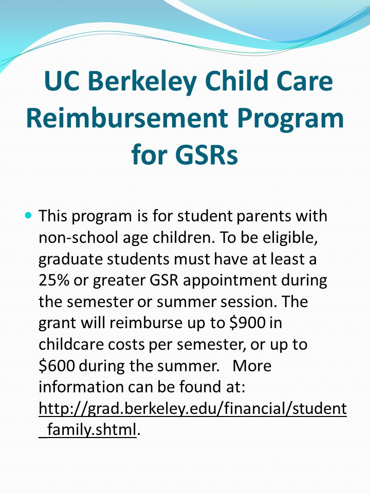 UC Berkeley Child Care Reimbursement Program for GSRs This program is for student parents with non-school age children.