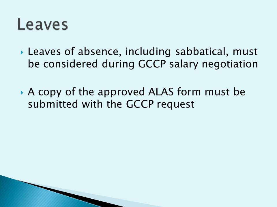  Leaves of absence, including sabbatical, must be considered during GCCP salary negotiation  A copy of the approved ALAS form must be submitted with the GCCP request