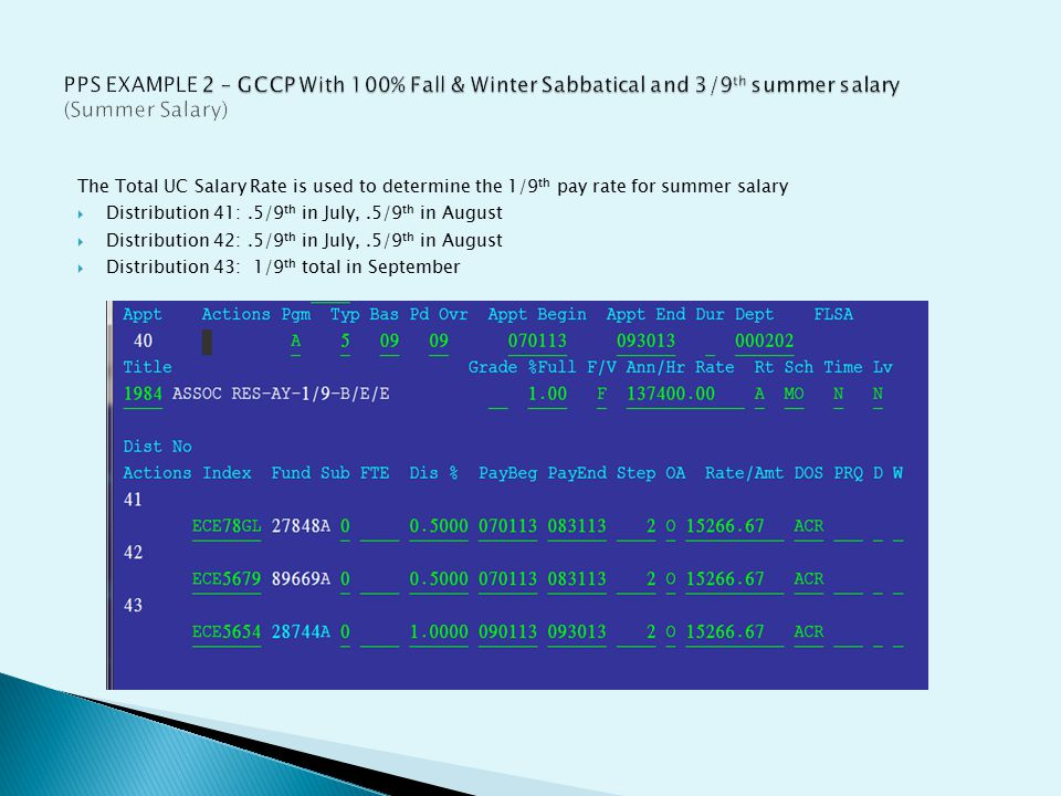 The Total UC Salary Rate is used to determine the 1/9 th pay rate for summer salary  Distribution 41:.5/9 th in July,.5/9 th in August  Distribution 42:.5/9 th in July,.5/9 th in August  Distribution 43: 1/9 th total in September