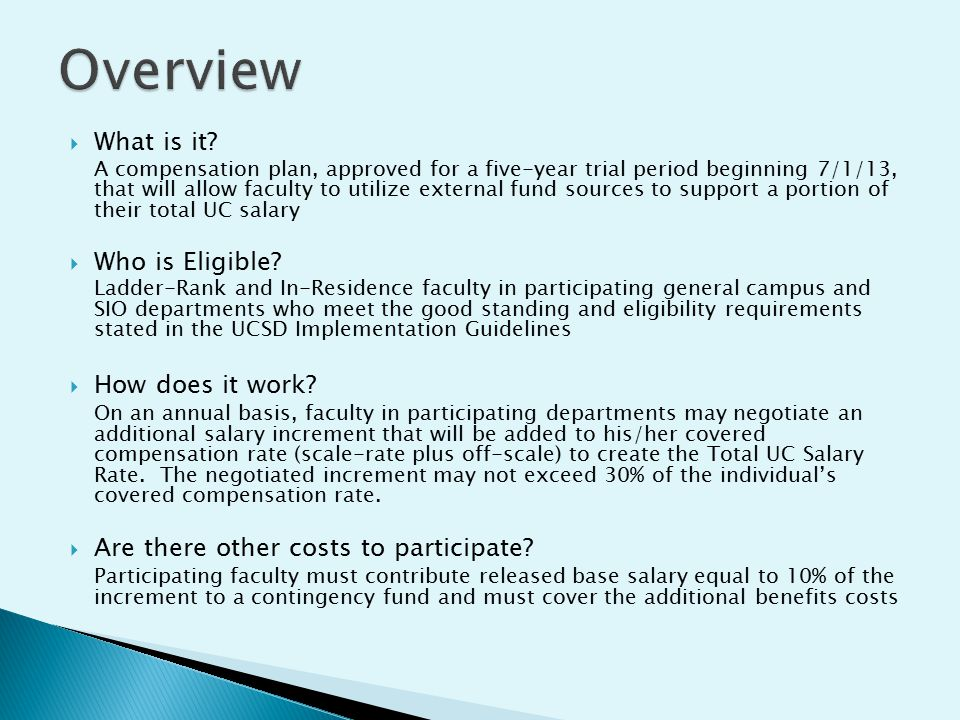  What is it? A compensation plan, approved for a five-year trial period beginning 7/1/13, that will allow faculty to utilize external fund sources to