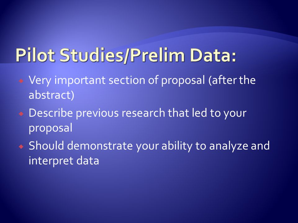  Very important section of proposal (after the abstract)  Describe previous research that led to your proposal  Should demonstrate your ability to analyze and interpret data