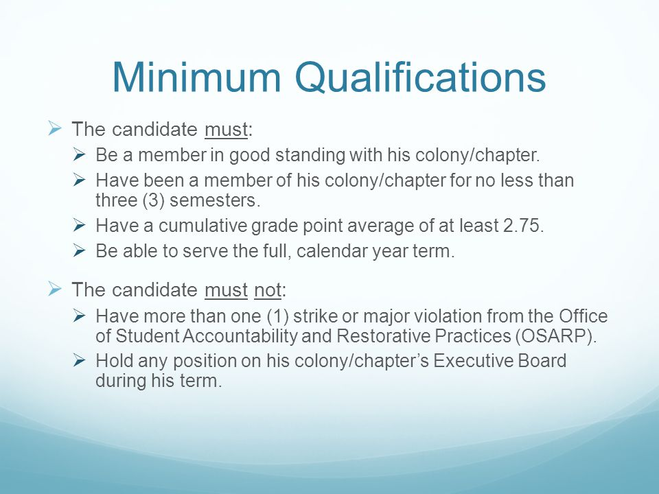 Minimum Qualifications  The candidate must:  Be a member in good standing with his colony/chapter.
