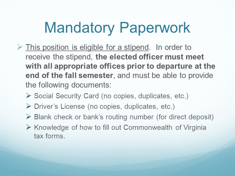 Mandatory Paperwork  This position is eligible for a stipend. In order to receive the stipend, the elected officer must meet with all appropriate off