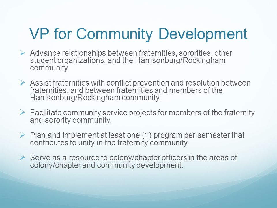VP for Community Development  Advance relationships between fraternities, sororities, other student organizations, and the Harrisonburg/Rockingham community.