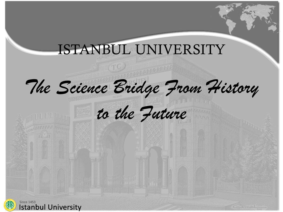 ISTANBUL UNIVERSITY The Science Bridge From History to the Future