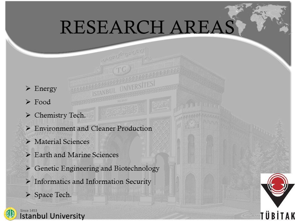  Technology Transfer Center  Scientific Research Projects Unit (BAP)  Techno park – 93 companies  TekMer- Technology Center  Center Research Laboratory (MERLAB)  Whole Genome Sequencing Laboratory  Animal Blood Bank  HB Life Sciences Lab  Advanced Lithography Laboratory  Laser Spectroscopy Laboratory  Quantum Technologies Laboratory  Nano and Optoelectronic Research Laboratory ISTANBUL UNIVERSITY