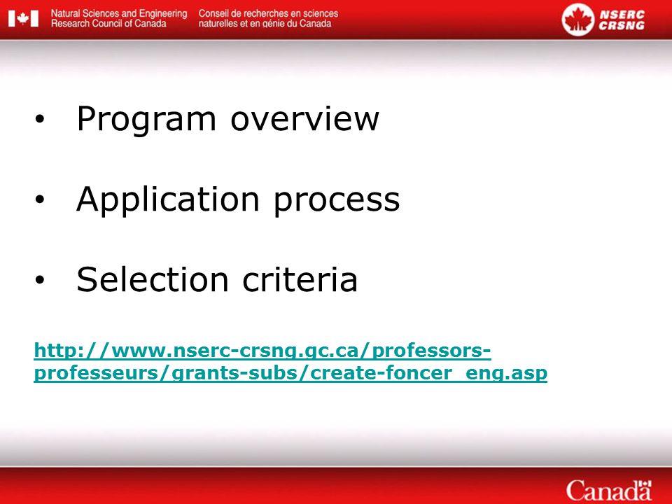Program overview Application process Selection criteria http://www.nserc-crsng.gc.ca/professors- professeurs/grants-subs/create-foncer_eng.asp