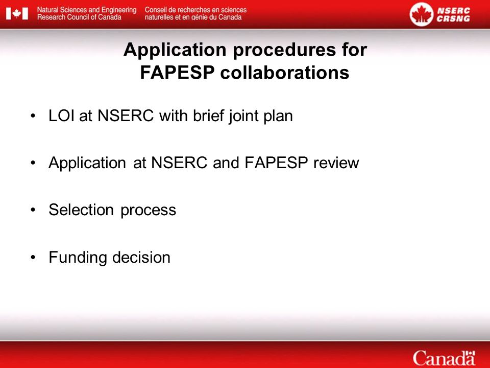 LOI at NSERC with brief joint plan Application at NSERC and FAPESP review Selection process Funding decision Application procedures for FAPESP collaborations