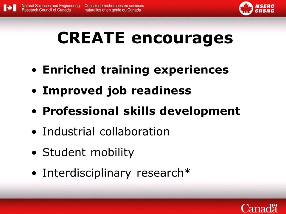 Enriched training experiences Improved job readiness Professional skills development Industrial collaboration Student mobility Interdisciplinary research* CREATE encourages