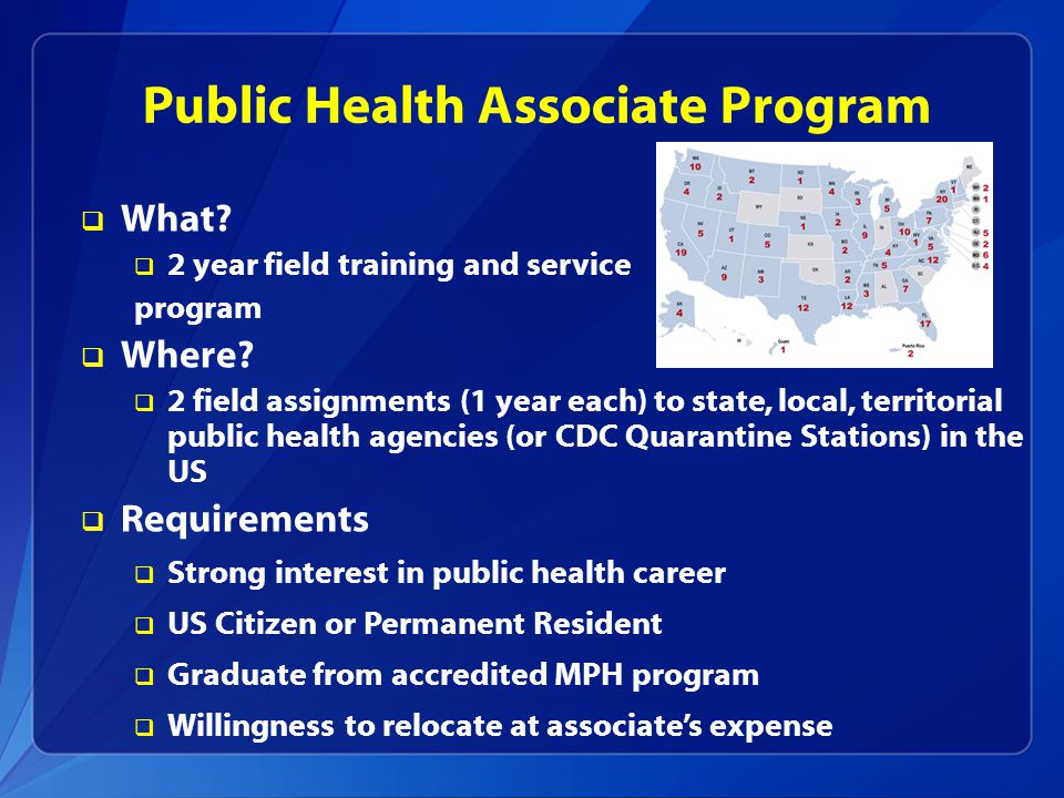 Public Health Associate Program  What.  2 year field training and service program  Where.