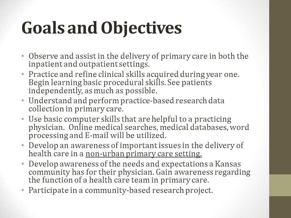 Goals and Objectives Observe and assist in the delivery of primary care in both the inpatient and outpatient settings.