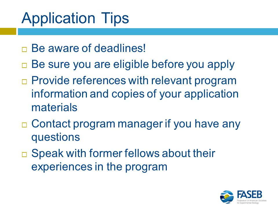 Application Tips  Be aware of deadlines.