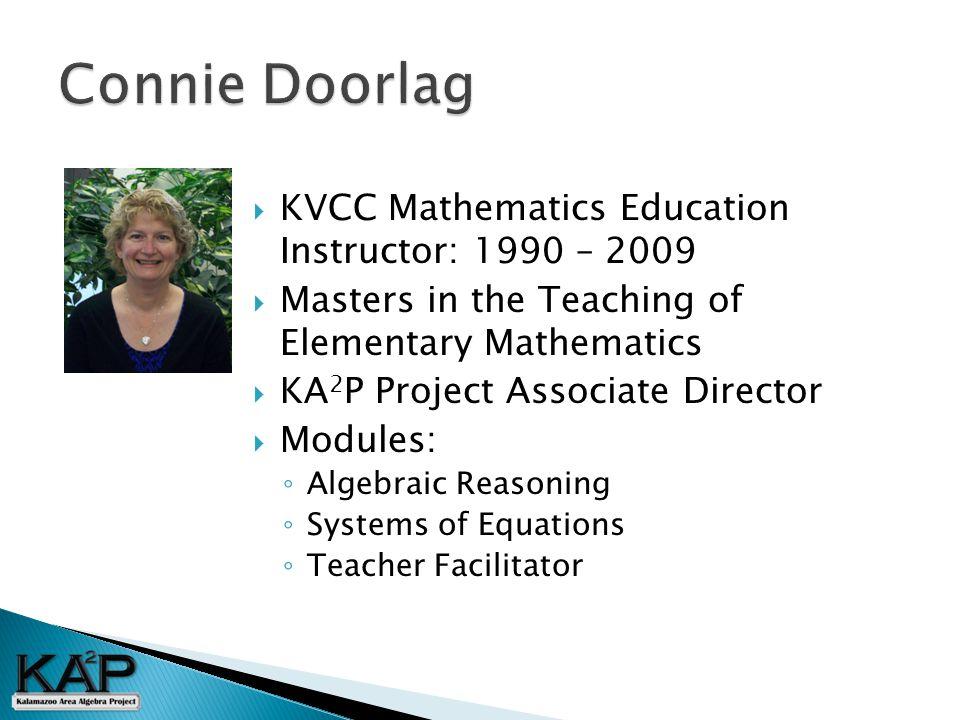  KVCC Mathematics Education Instructor: 1990 – 2009  Masters in the Teaching of Elementary Mathematics  KA 2 P Project Associate Director  Modules: ◦ Algebraic Reasoning ◦ Systems of Equations ◦ Teacher Facilitator