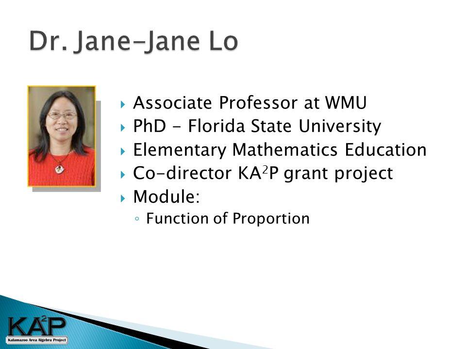  Associate Professor at WMU  PhD - Florida State University  Elementary Mathematics Education  Co-director KA 2 P grant project  Module: ◦ Function of Proportion
