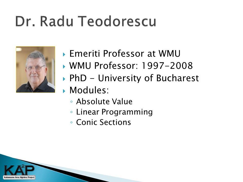  Emeriti Professor at WMU  WMU Professor: 1997-2008  PhD - University of Bucharest  Modules: ◦ Absolute Value ◦ Linear Programming ◦ Conic Sections