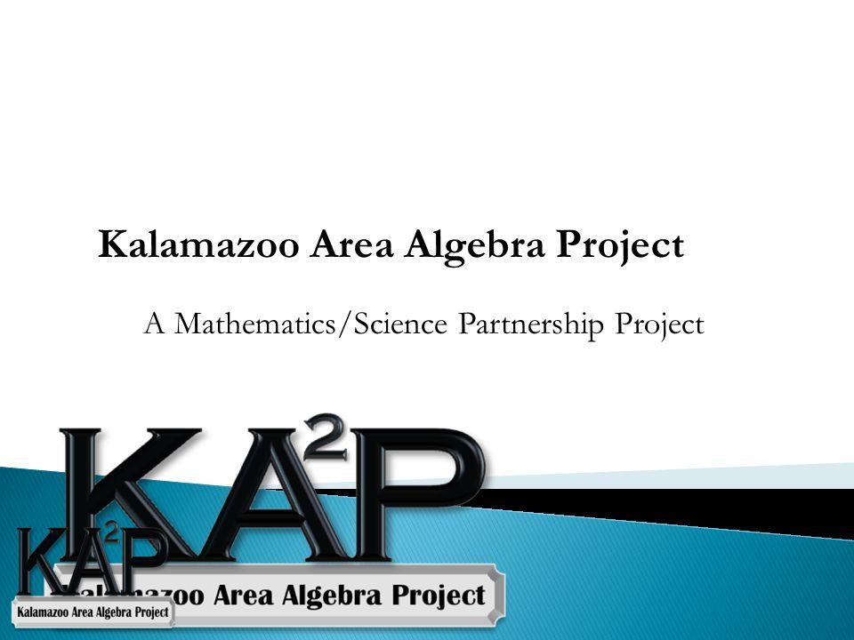 A Mathematics/Science Partnership Project Kalamazoo Area Algebra Project