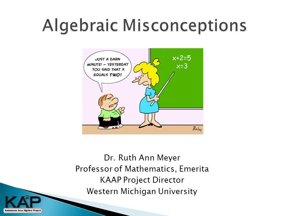 Dr. Ruth Ann Meyer Professor of Mathematics, Emerita KAAP Project Director Western Michigan University