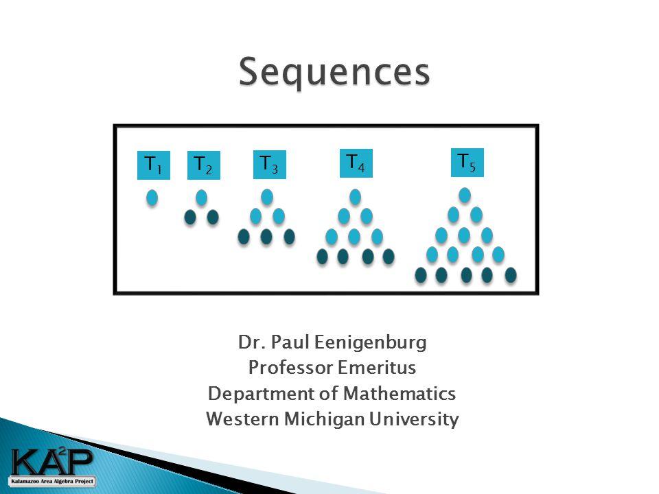 Dr. Paul Eenigenburg Professor Emeritus Department of Mathematics Western Michigan University T1T1 T2T2 T3T3 T4T4 T5T5