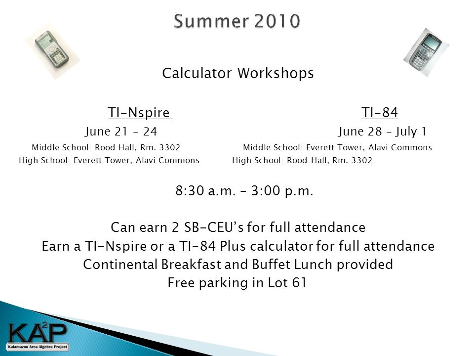 Calculator Workshops TI-Nspire TI-84 June 21 – 24 June 28 – July 1 Middle School: Rood Hall, Rm.
