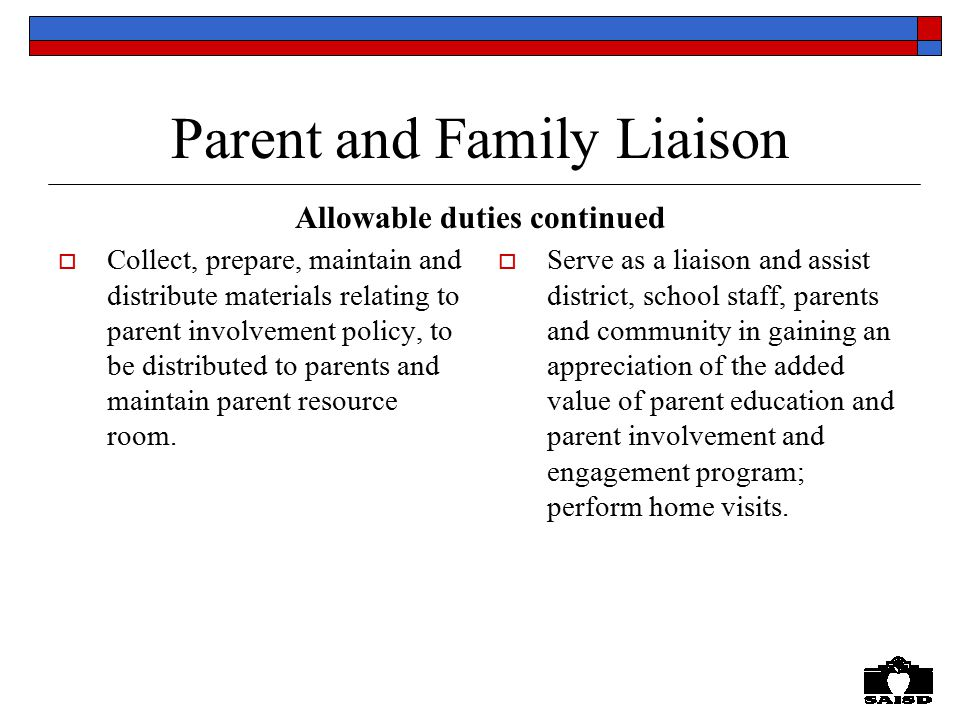 Parent and Family Liaison  Collect, prepare, maintain and distribute materials relating to parent involvement policy, to be distributed to parents and maintain parent resource room.