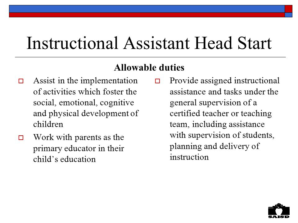 Instructional Assistant Head Start  Assist in the implementation of activities which foster the social, emotional, cognitive and physical development