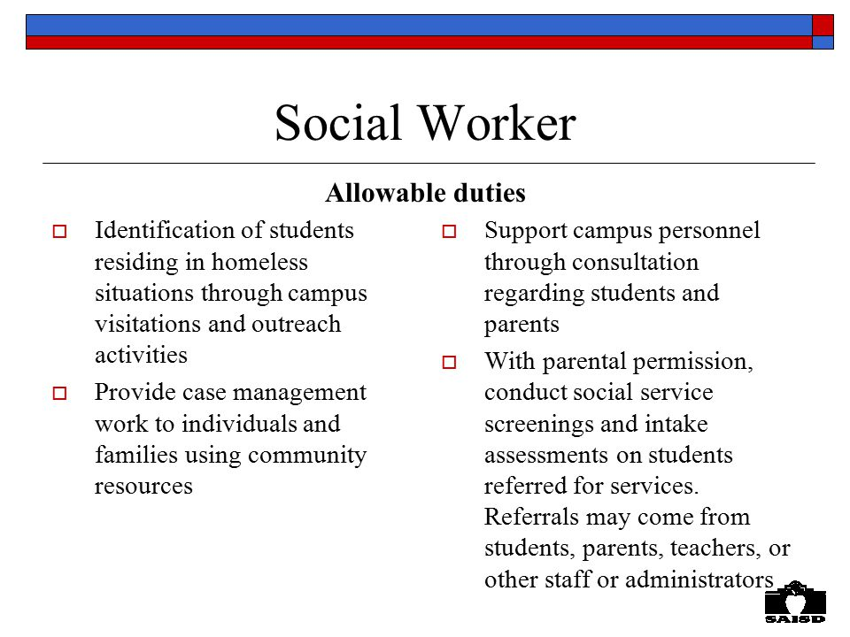 Social Worker  Identification of students residing in homeless situations through campus visitations and outreach activities  Provide case managemen