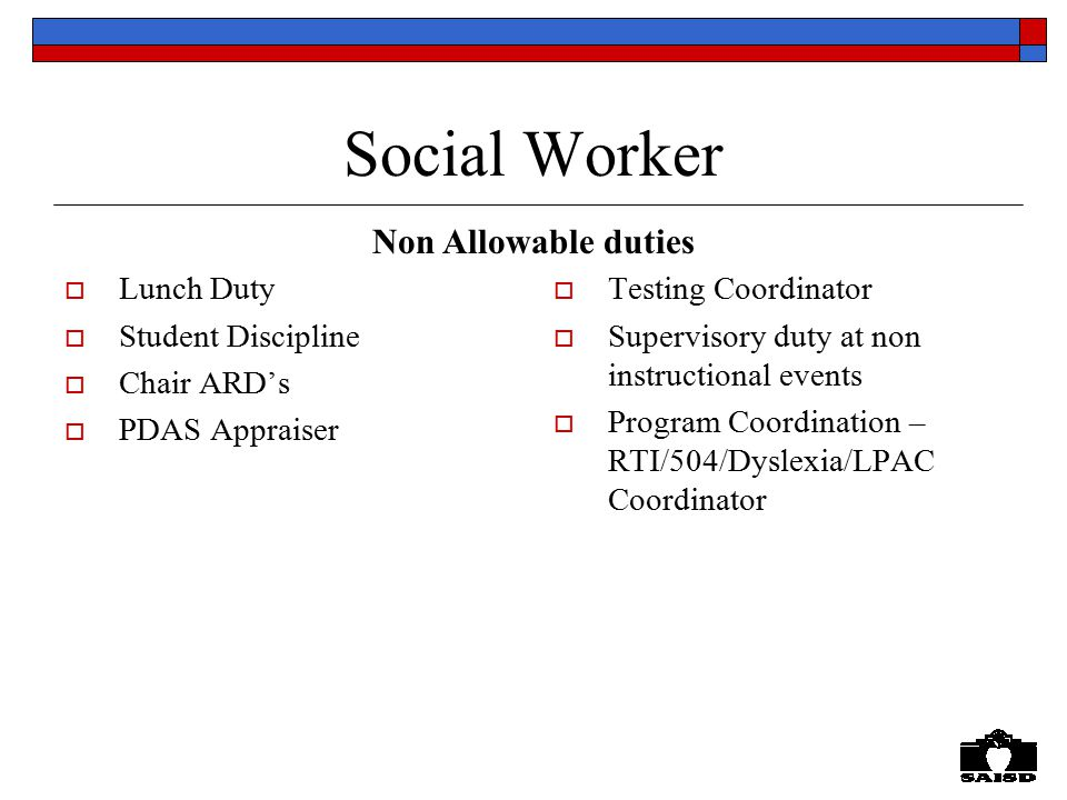 Social Worker  Lunch Duty  Student Discipline  Chair ARD's  PDAS Appraiser  Testing Coordinator  Supervisory duty at non instructional events  Program Coordination – RTI/504/Dyslexia/LPAC Coordinator Non Allowable duties