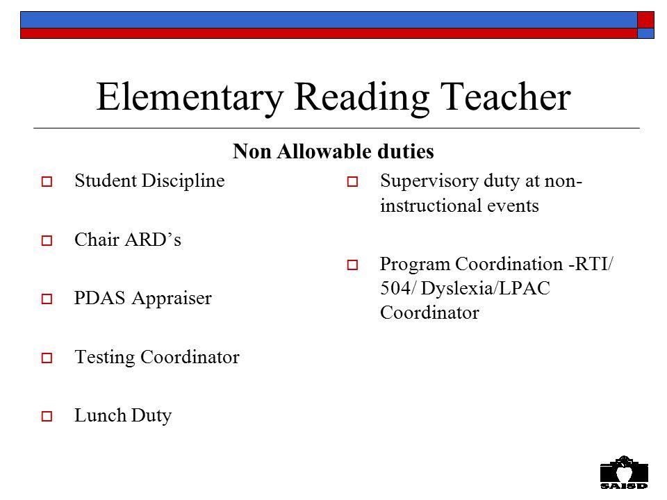Elementary Reading Teacher  Student Discipline  Chair ARD's  PDAS Appraiser  Testing Coordinator  Lunch Duty  Supervisory duty at non- instructi