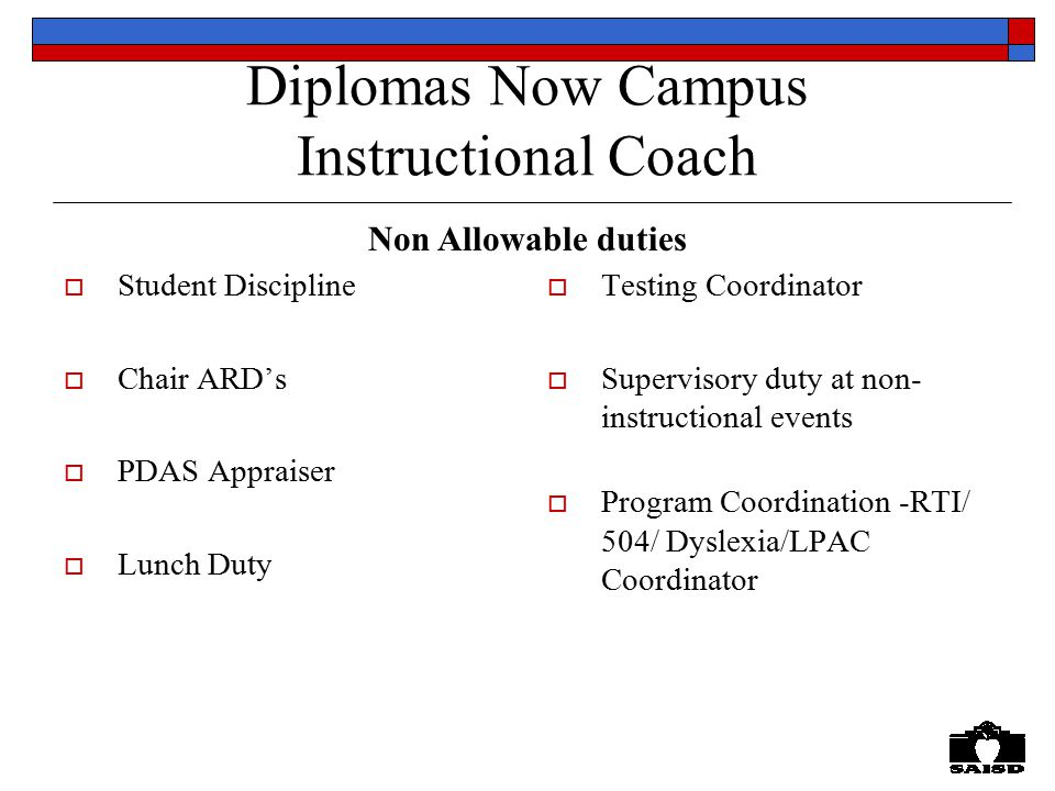Diplomas Now Campus Instructional Coach  Student Discipline  Chair ARD's  PDAS Appraiser  Lunch Duty  Testing Coordinator  Supervisory duty at n