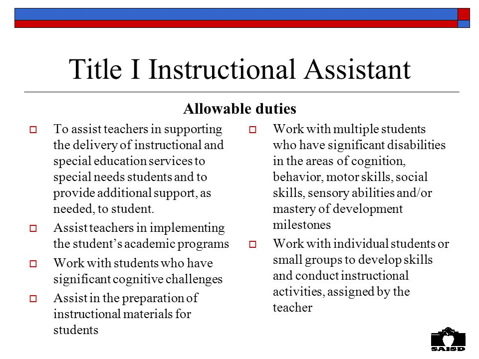 Title I Instructional Assistant  To assist teachers in supporting the delivery of instructional and special education services to special needs students and to provide additional support, as needed, to student.