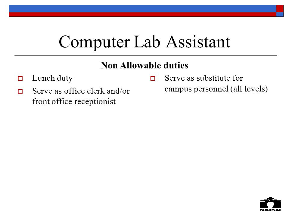 Computer Lab Assistant  Lunch duty  Serve as office clerk and/or front office receptionist  Serve as substitute for campus personnel (all levels) Non Allowable duties