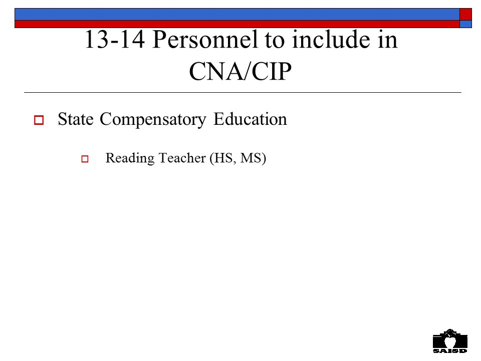 13-14 Personnel to include in CNA/CIP  State Compensatory Education  Reading Teacher (HS, MS)