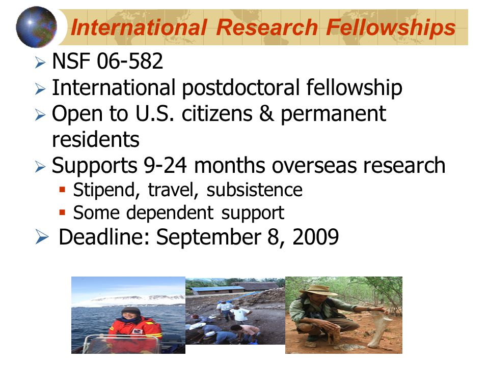 International Research Fellowships  NSF 06-582  International postdoctoral fellowship  Open to U.S.