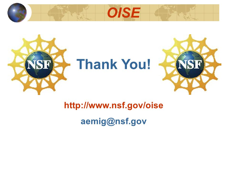 OISE Thank You! http://www.nsf.gov/oise aemig@nsf.gov