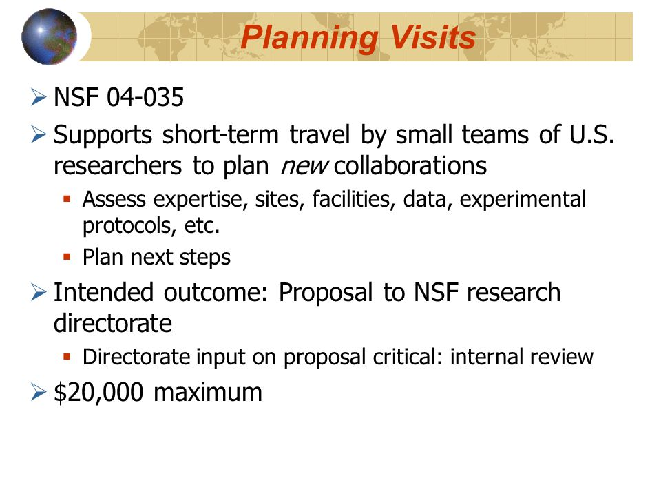 Workshops  NSF 04-035  Small-scale, focused meetings  Identify areas of joint research interest  Develop new collaborations  NSF supports U.S.